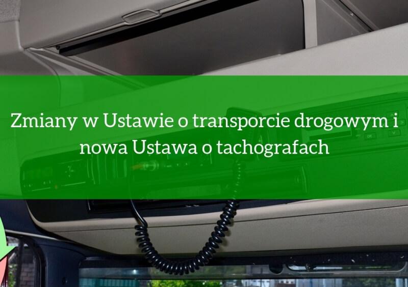 Zmiany w Ustawie o transporcie drogowym i nowa Ustawa o tachografach