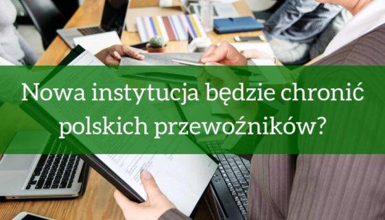 Nowa instytucja będzie chronić polskich przewoźników?