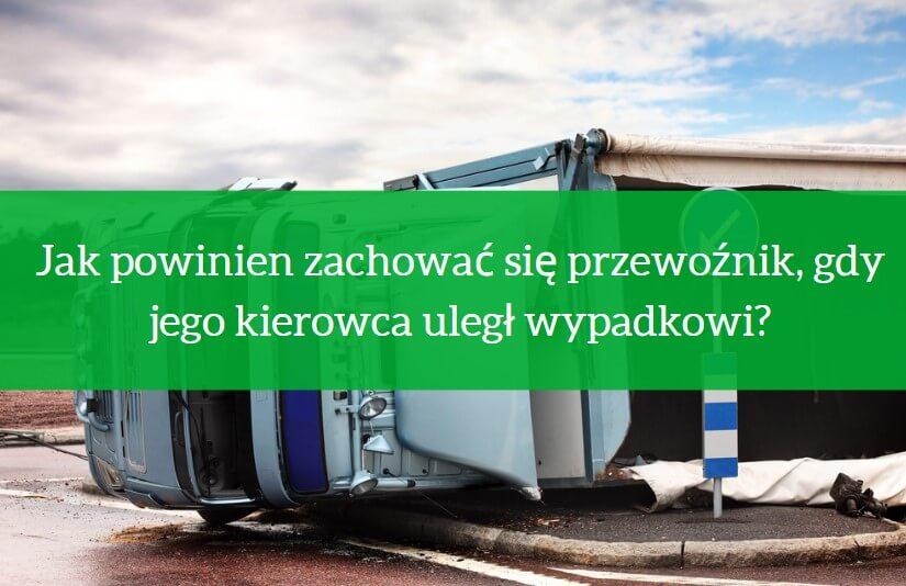 Jak powinien zachować się przewoźnik, gdy jego kierowca uległ wypadkowi?