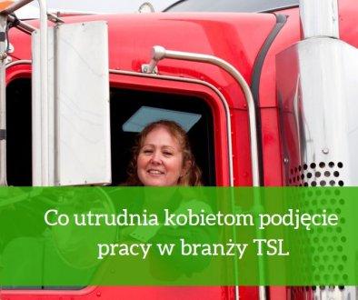 Co utrudnia kobietom podjęcie pracy w branży TSL